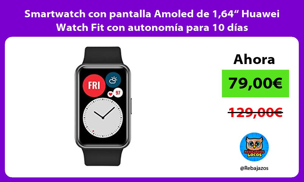 Smartwatch con pantalla Amoled de 164 Huawei Watch Fit con autonomia para 10 dias