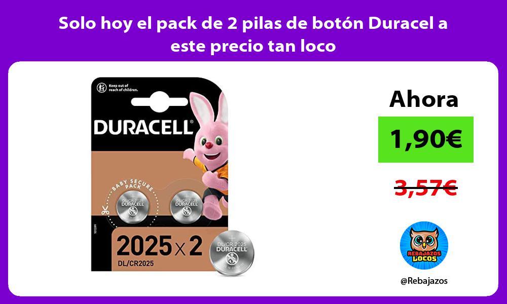 Solo hoy el pack de 2 pilas de boton Duracel a este precio tan loco