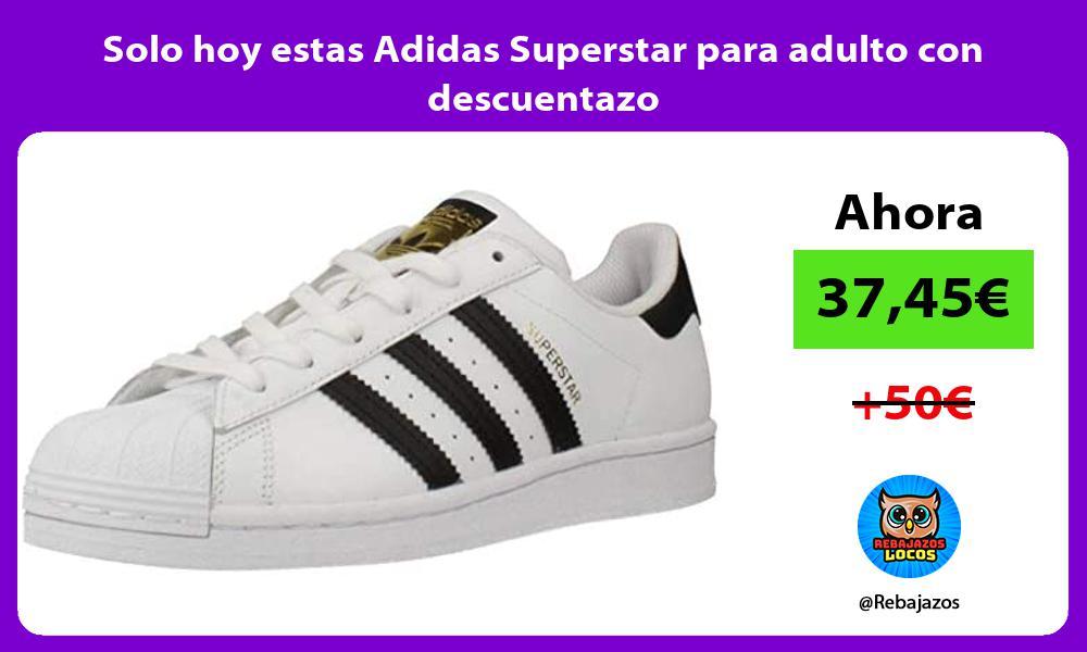 Solo hoy estas Adidas Superstar para adulto con descuentazo