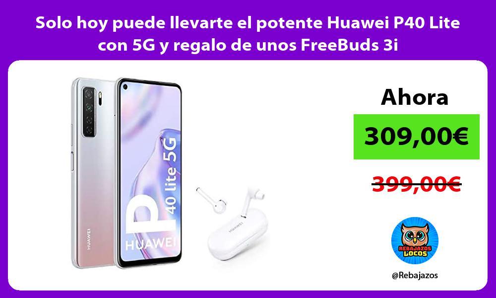 Solo hoy puede llevarte el potente Huawei P40 Lite con 5G y regalo de unos FreeBuds 3i