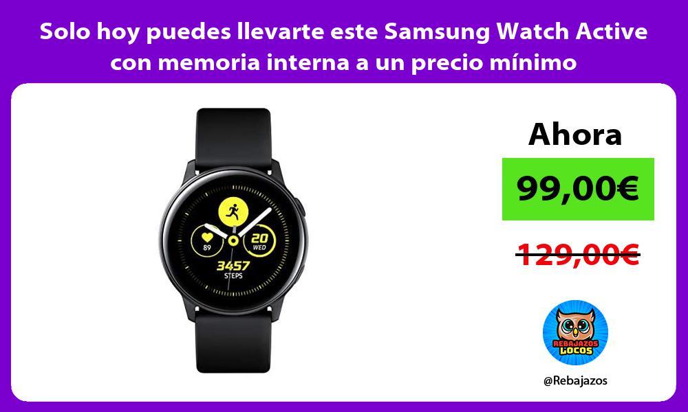 Solo hoy puedes llevarte este Samsung Watch Active con memoria interna a un precio minimo