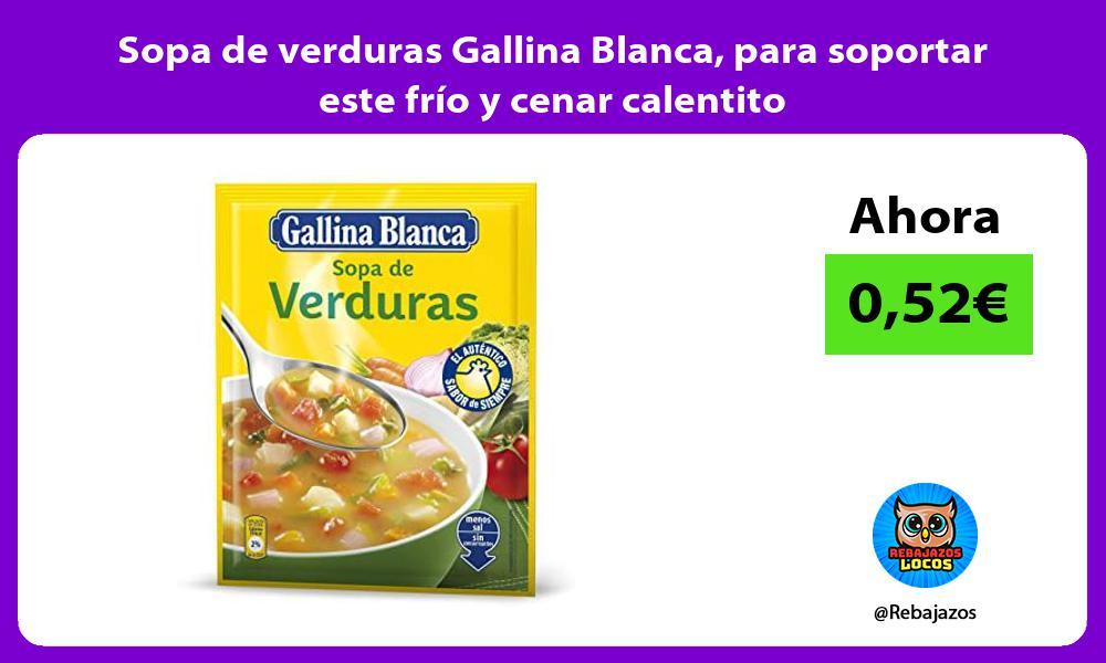 Sopa de verduras Gallina Blanca para soportar este frio y cenar calentito