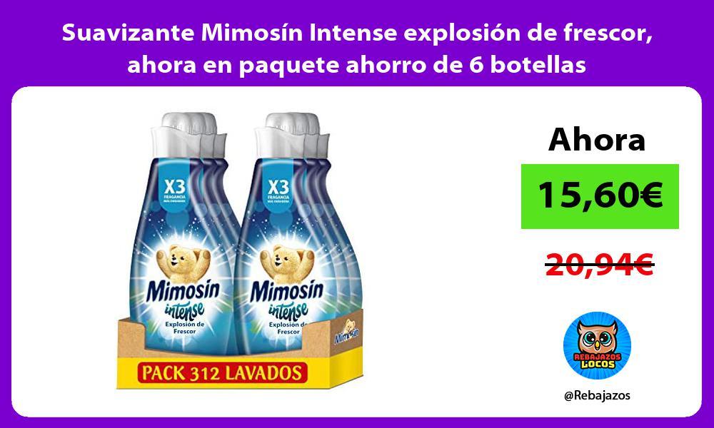 Suavizante Mimosin Intense explosion de frescor ahora en paquete ahorro de 6 botellas