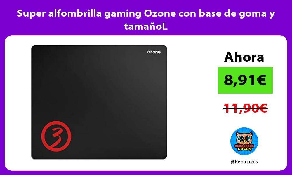 Super alfombrilla gaming Ozone con base de goma y tamanoL
