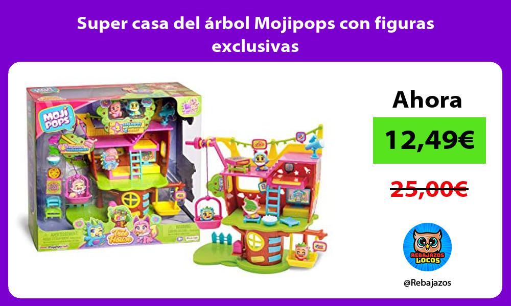 Super casa del arbol Mojipops con figuras exclusivas