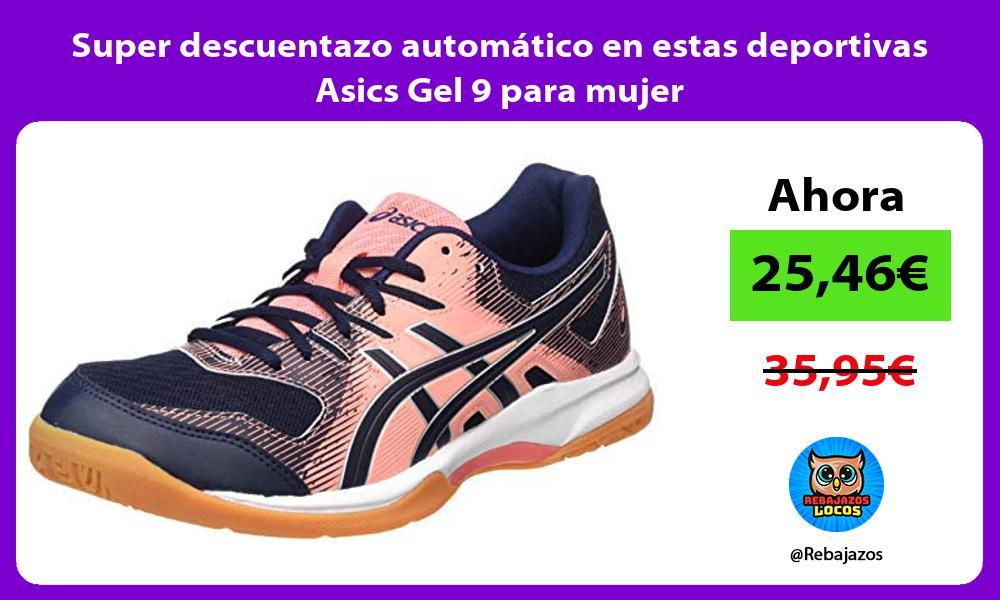 Super descuentazo automatico en estas deportivas Asics Gel 9 para mujer