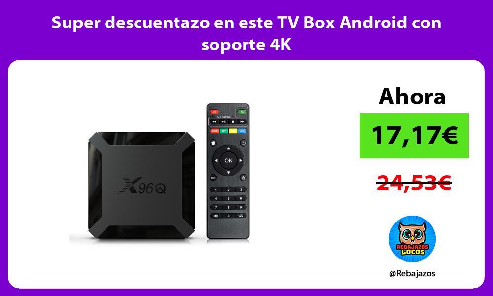 Super descuentazo en este TV Box Android con soporte 4K
