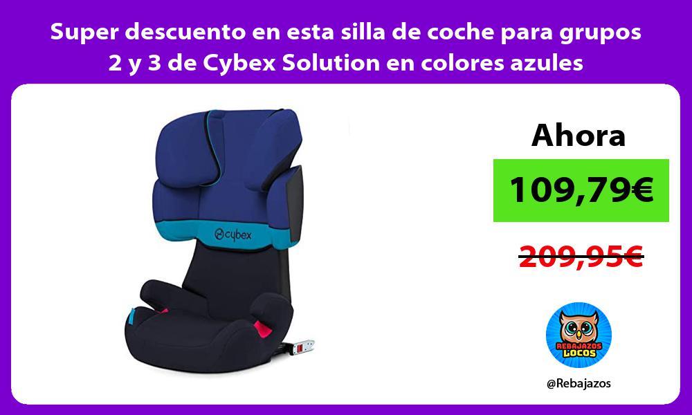 Super descuento en esta silla de coche para grupos 2 y 3 de Cybex Solution en colores azules