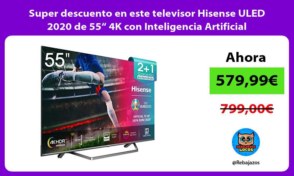 Super descuento en este televisor Hisense ULED 2020 de 55 4K con Inteligencia Artificial