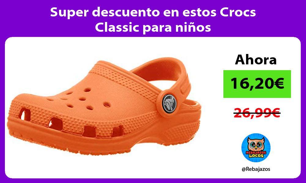 Super descuento en estos Crocs Classic para ninos
