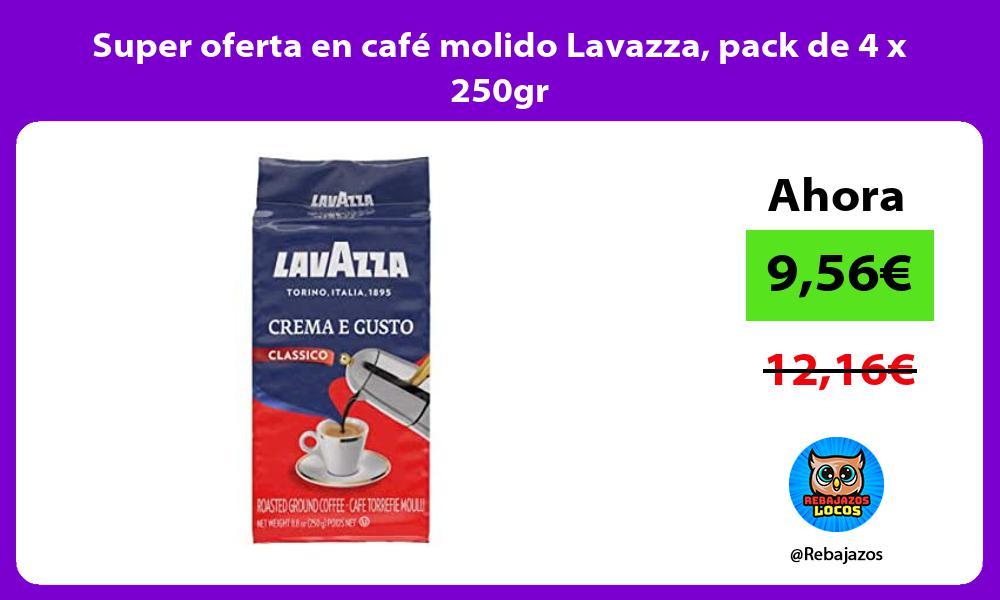 Super oferta en cafe molido Lavazza pack de 4 x 250gr