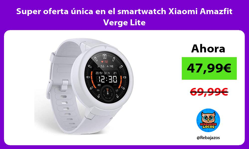 Super oferta unica en el smartwatch Xiaomi Amazfit Verge Lite