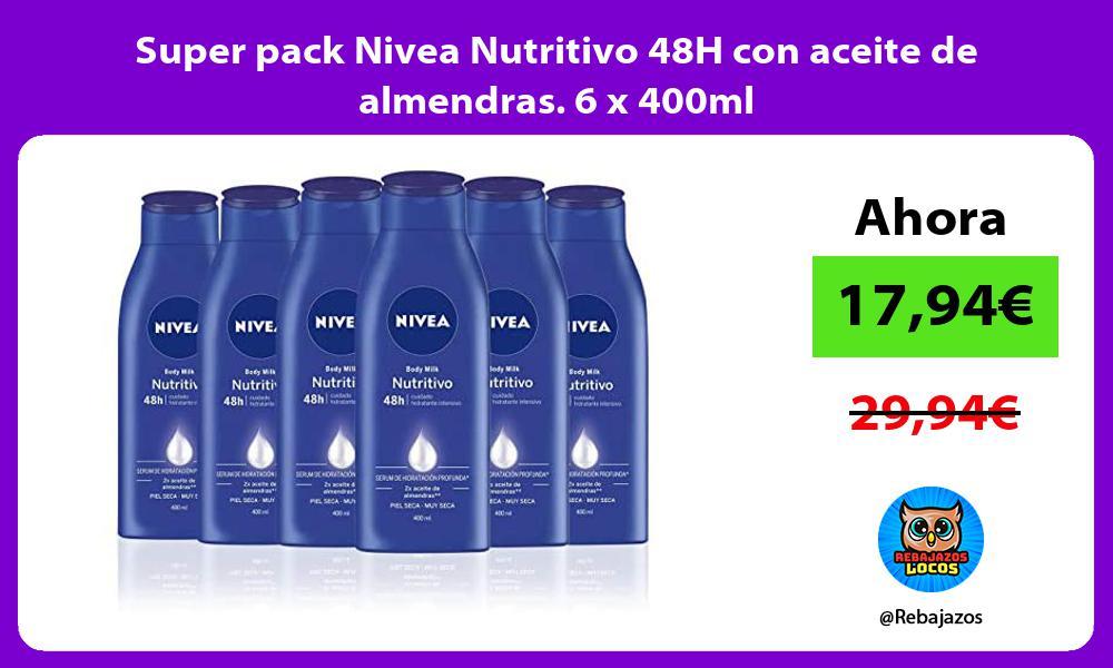 Super pack Nivea Nutritivo 48H con aceite de almendras 6 x 400ml
