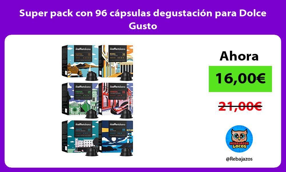 Super pack con 96 capsulas degustacion para Dolce Gusto
