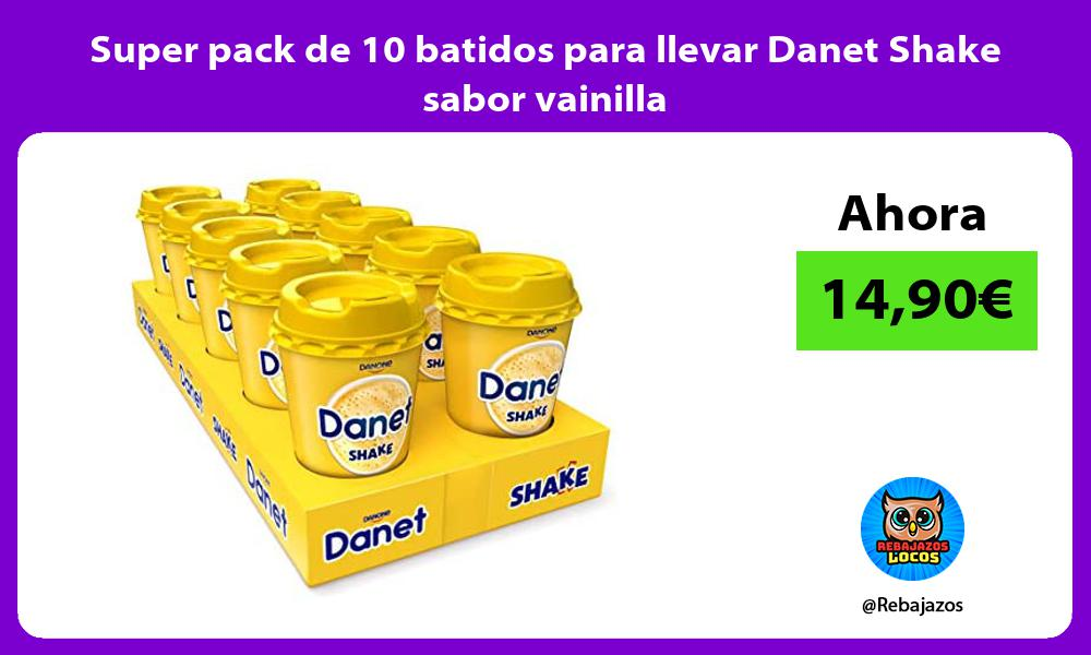 Super pack de 10 batidos para llevar Danet Shake sabor vainilla
