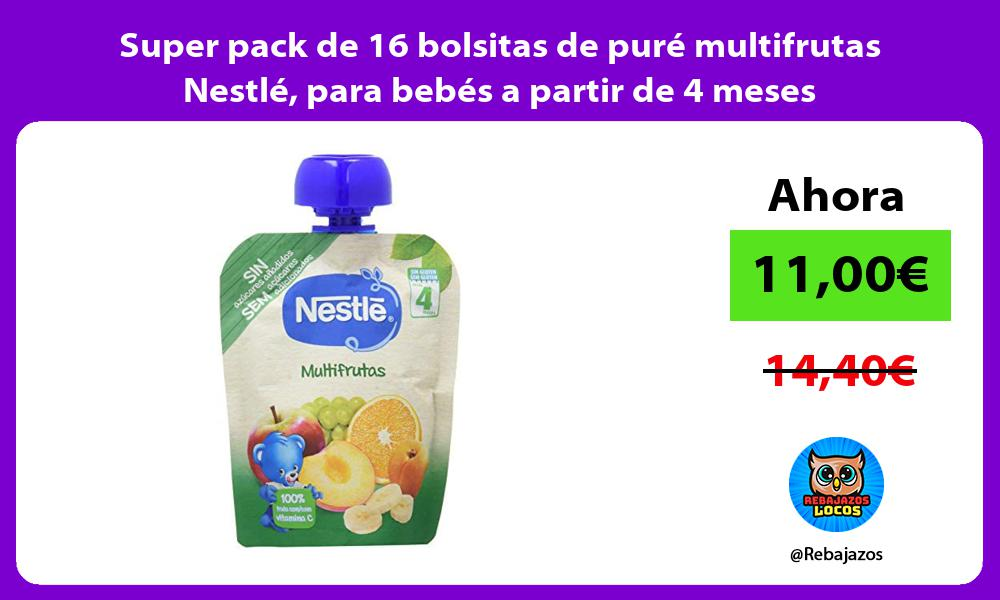 Super pack de 16 bolsitas de pure multifrutas Nestle para bebes a partir de 4 meses