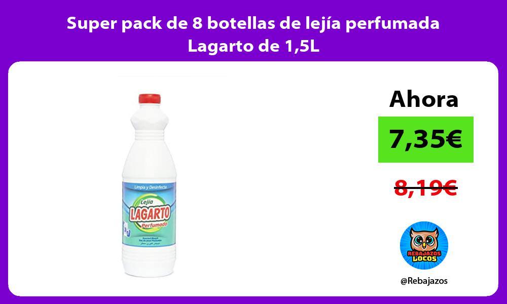 Super pack de 8 botellas de lejia perfumada Lagarto de 15L
