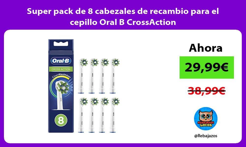 Super pack de 8 cabezales de recambio para el cepillo Oral B CrossAction