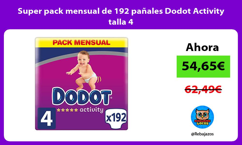 Super pack mensual de 192 panales Dodot Activity talla 4