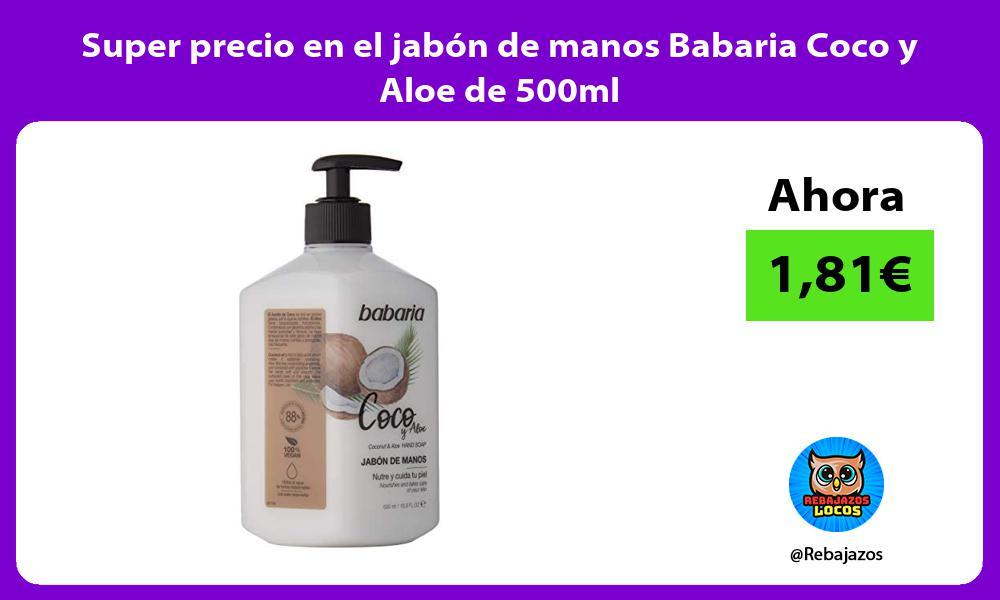 Super precio en el jabon de manos Babaria Coco y Aloe de 500ml