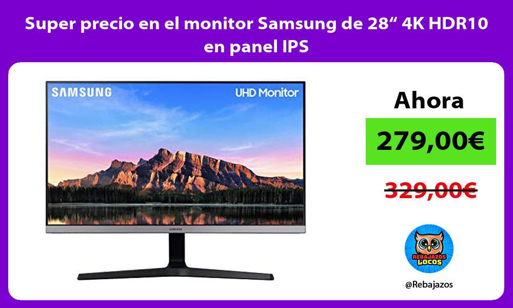 Super precio en el monitor Samsung de 28 4K HDR10 en panel IPS