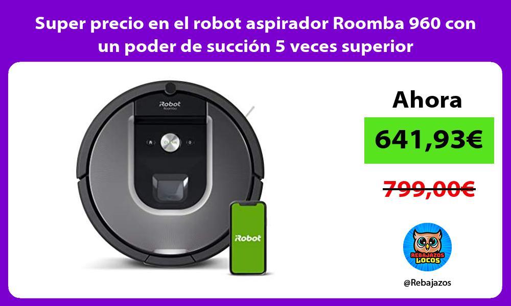 Super precio en el robot aspirador Roomba 960 con un poder de succion 5 veces superior