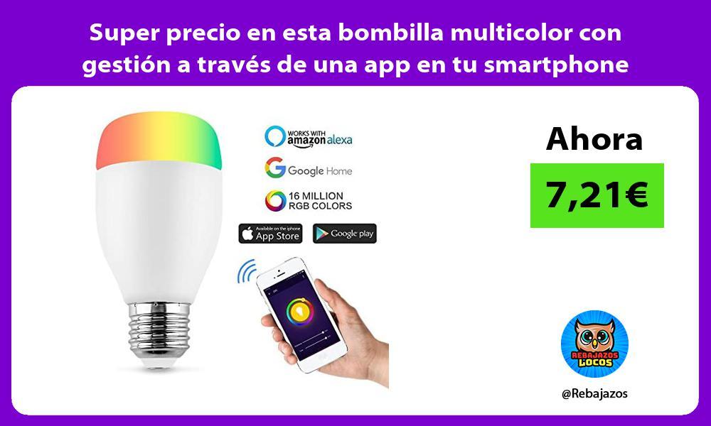 Super precio en esta bombilla multicolor con gestion a traves de una app en tu smartphone