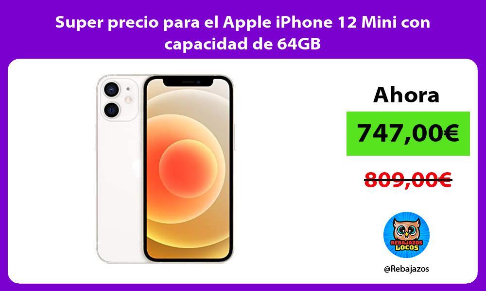 Super precio para el Apple iPhone 12 Mini con capacidad de 64GB