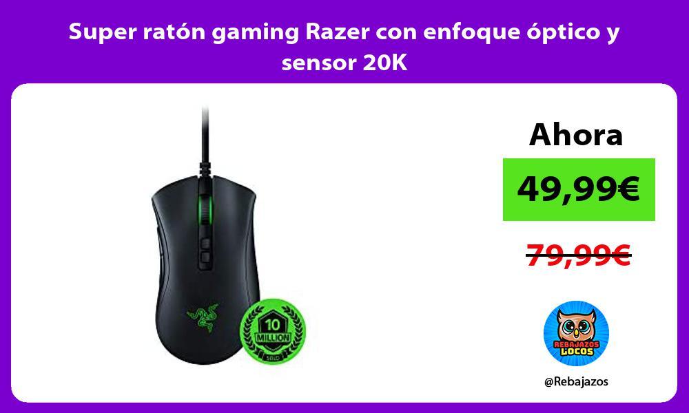 Super raton gaming Razer con enfoque optico y sensor 20K