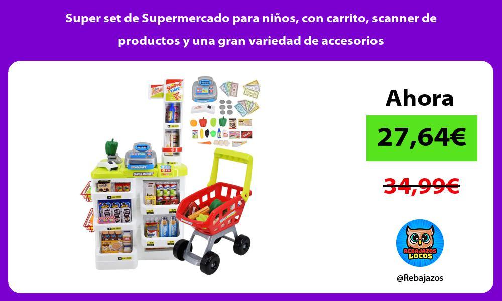 Super set de Supermercado para ninos con carrito scanner de productos y una gran variedad de accesorios