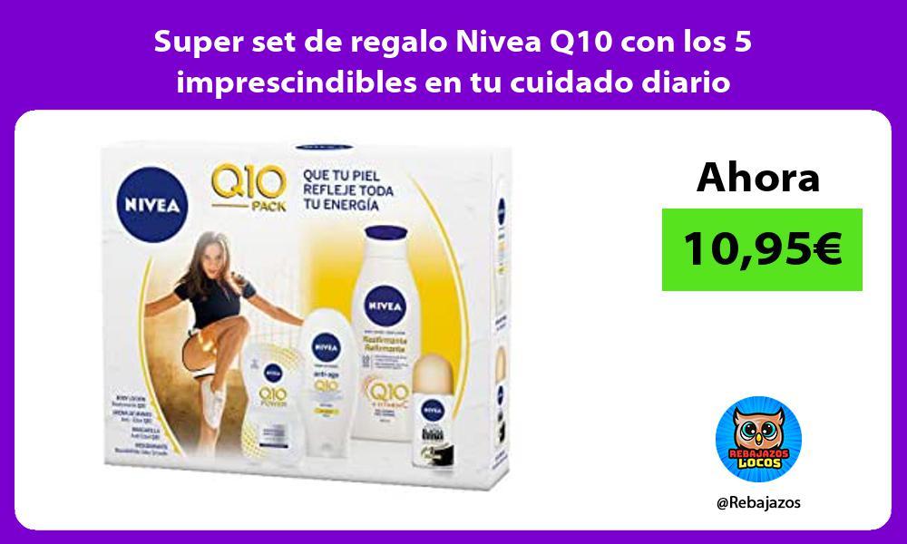 Super set de regalo Nivea Q10 con los 5 imprescindibles en tu cuidado diario