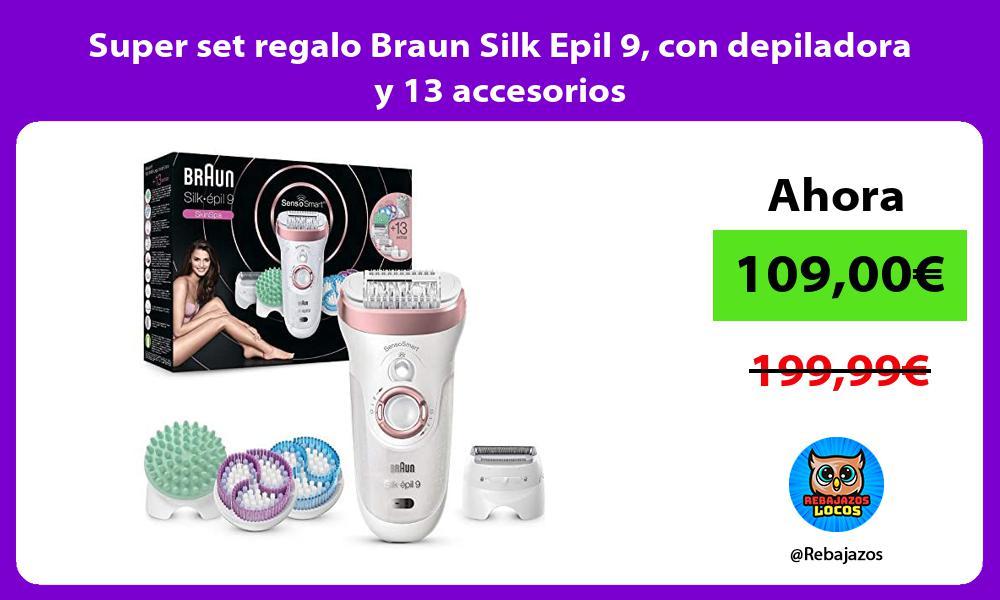 Super set regalo Braun Silk Epil 9 con depiladora y 13 accesorios