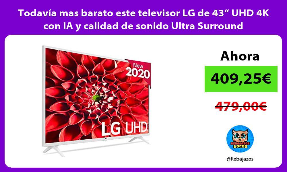 Todavia mas barato este televisor LG de 43 UHD 4K con IA y calidad de sonido Ultra Surround