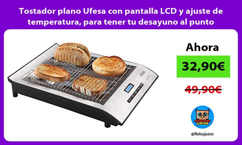 Tostador plano Ufesa con pantalla LCD y ajuste de temperatura para tener tu desayuno al punto