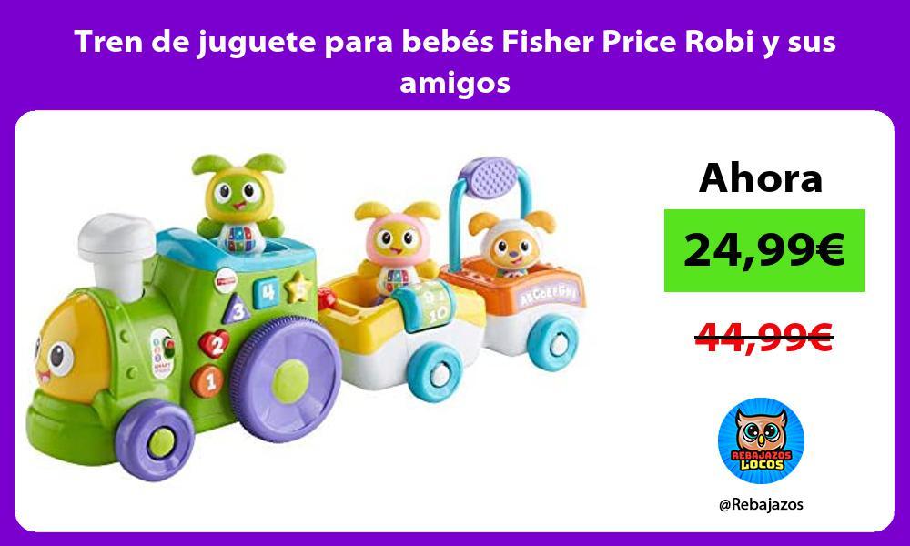 Tren de juguete para bebes Fisher Price Robi y sus amigos