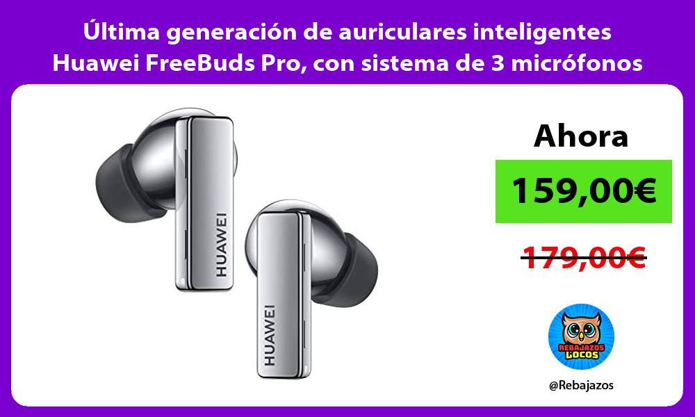 Ultima generacion de auriculares inteligentes Huawei FreeBuds Pro con sistema de 3 microfonos