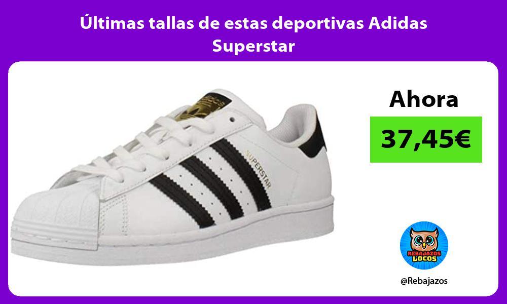 Ultimas tallas de estas deportivas Adidas Superstar