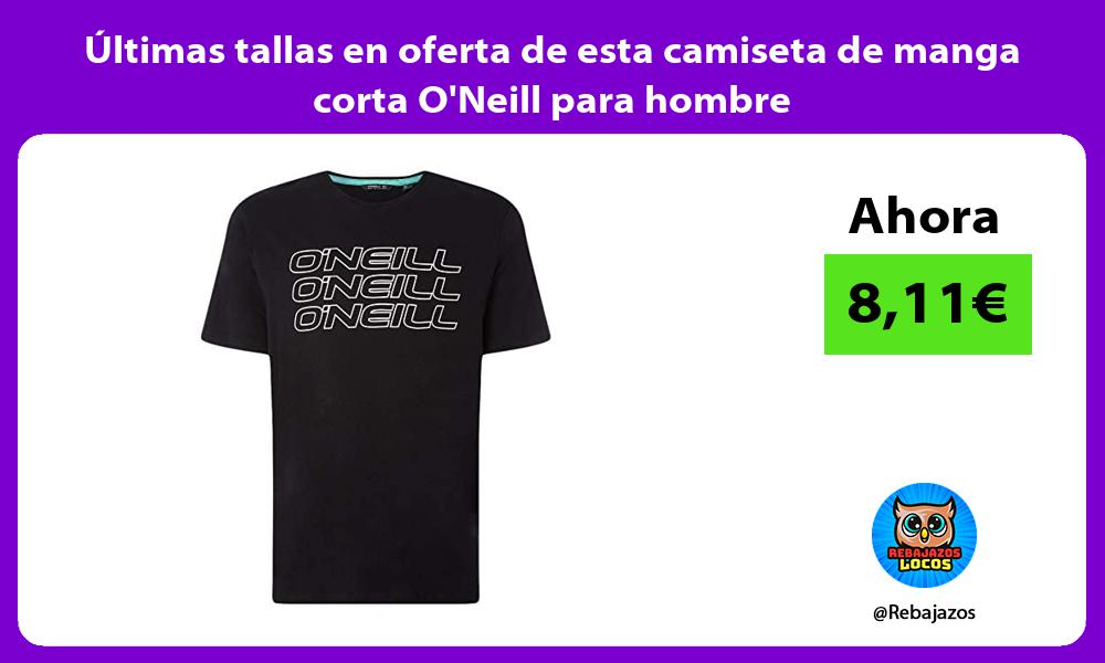 Ultimas tallas en oferta de esta camiseta de manga corta ONeill para hombre