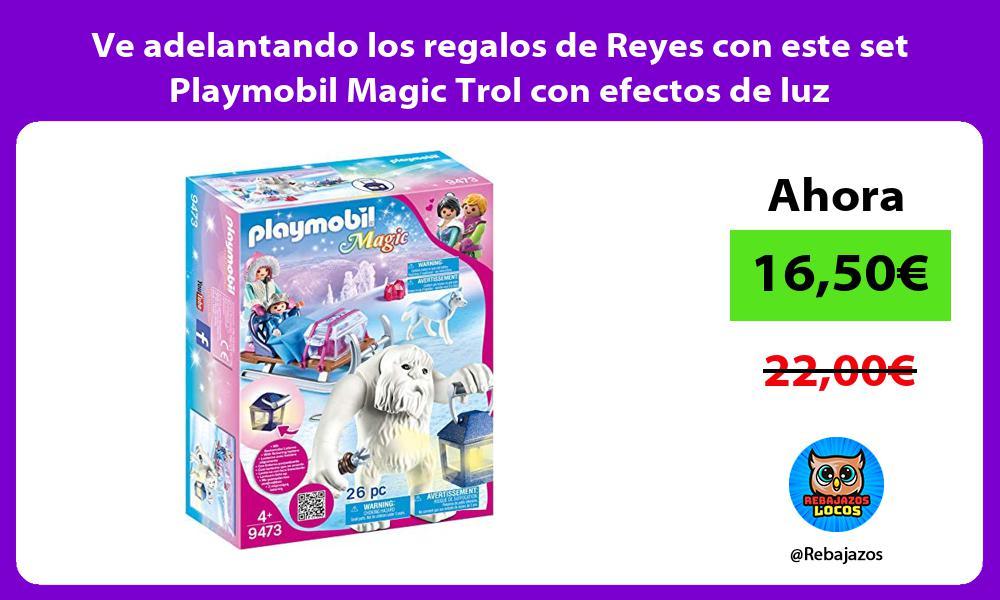 Ve adelantando los regalos de Reyes con este set Playmobil Magic Trol con efectos de luz