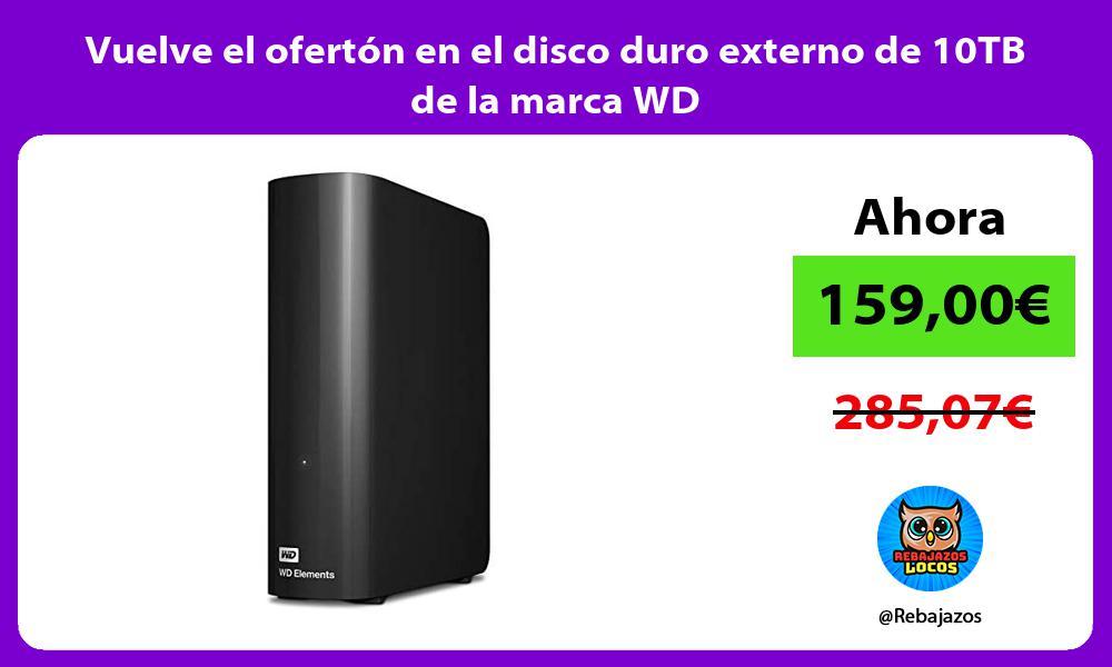 Vuelve el oferton en el disco duro externo de 10TB de la marca WD