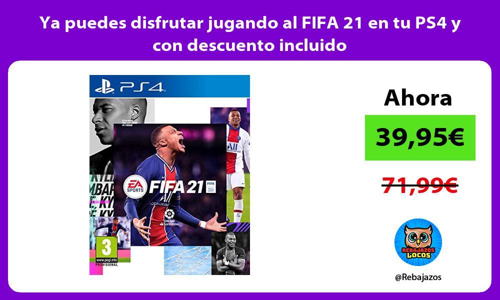 Ya puedes disfrutar jugando al FIFA 21 en tu PS4 y con descuento incluido