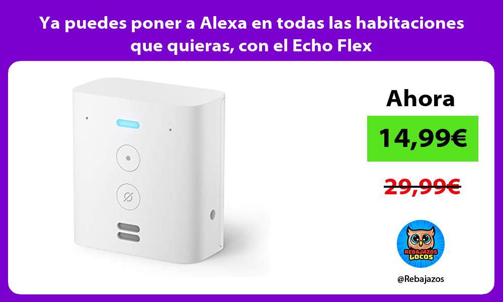 Ya puedes poner a Alexa en todas las habitaciones que quieras con el Echo Flex