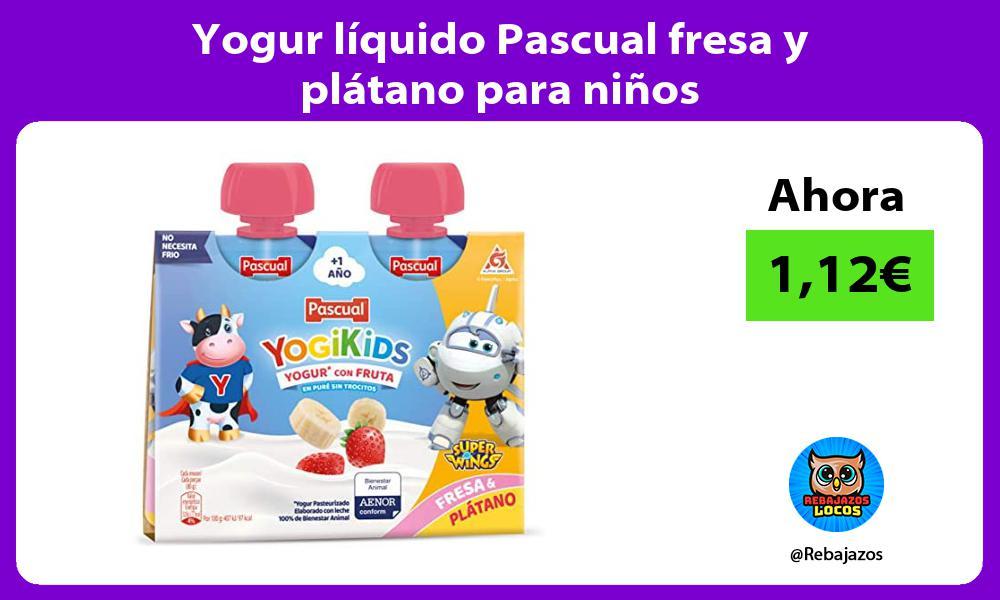 Yogur liquido Pascual fresa y platano para ninos