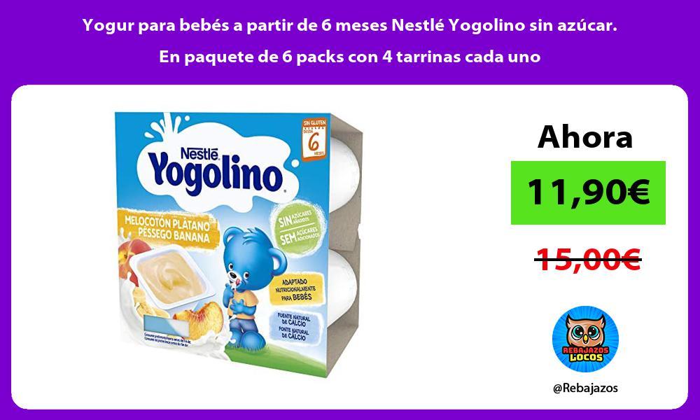 Yogur para bebes a partir de 6 meses Nestle Yogolino sin azucar En paquete de 6 packs con 4 tarrinas cada uno