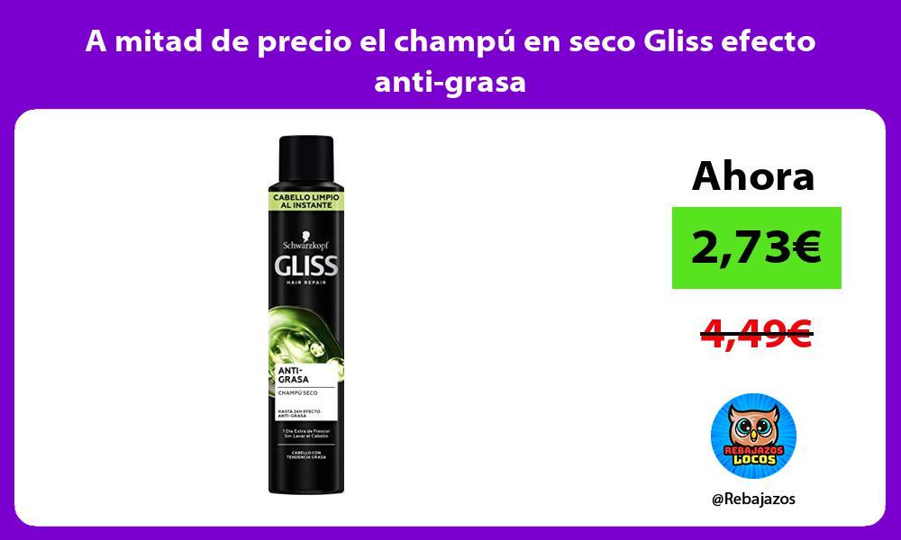 A mitad de precio el champu en seco Gliss efecto anti grasa