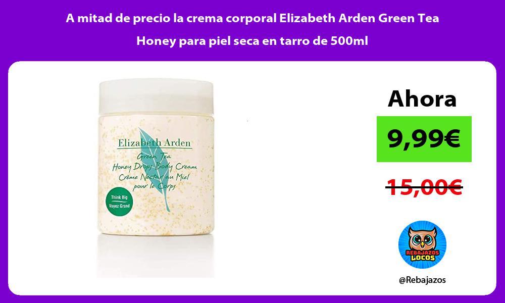 A mitad de precio la crema corporal Elizabeth Arden Green Tea Honey para piel seca en tarro de 500ml