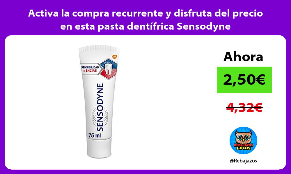 Activa la compra recurrente y disfruta del precio en esta pasta dentifrica Sensodyne