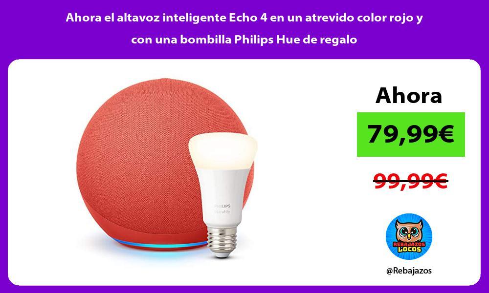 Ahora el altavoz inteligente Echo 4 en un atrevido color rojo y con una bombilla Philips Hue de regalo