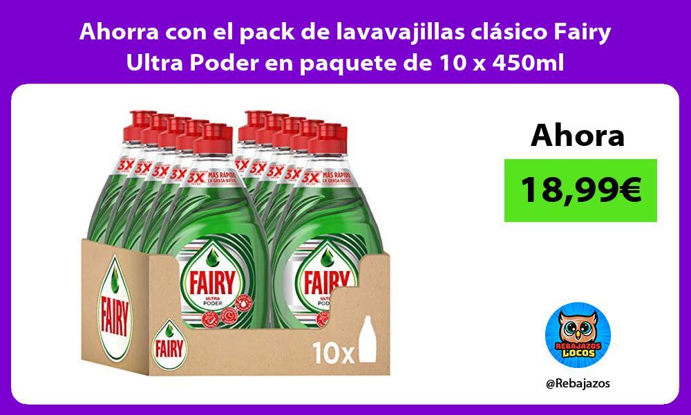 Ahorra con el pack de lavavajillas clasico Fairy Ultra Poder en paquete de 10 x 450ml
