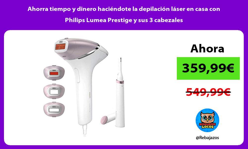 Ahorra tiempo y dinero haciendote la depilacion laser en casa con Philips Lumea Prestige y sus 3 cabezales